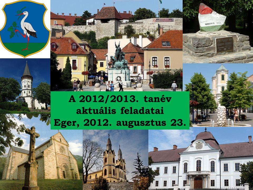 A 2012/2013. tanév aktuális feladatai Eger, 2012. augusztus 23.