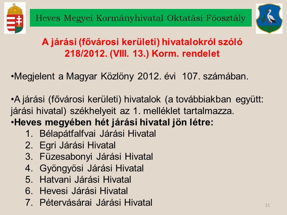 11 Heves Megyei Kormányhivatal Oktatási Főosztály A járási (fővárosi kerületi) hivatalokról szóló 218/2012. (VIII. 13.) Korm. rendelet Megjelent a Mag