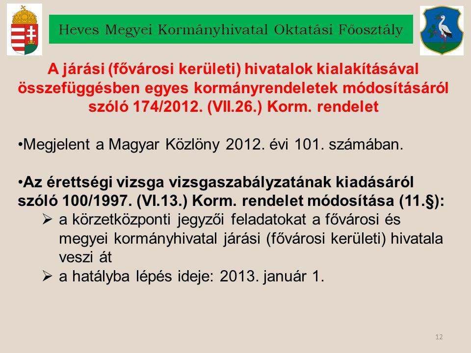 12 Heves Megyei Kormányhivatal Oktatási Főosztály A járási (fővárosi kerületi) hivatalok kialakításával összefüggésben egyes kormányrendeletek módosításáról szóló 174/2012.