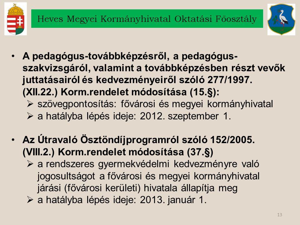 13 Heves Megyei Kormányhivatal Oktatási Főosztály A pedagógus-továbbképzésről, a pedagógus- szakvizsgáról, valamint a továbbképzésben részt vevők jutt