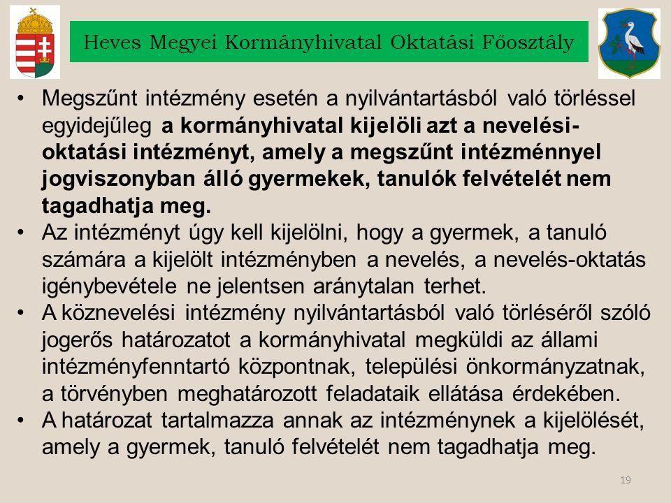 19 Heves Megyei Kormányhivatal Oktatási Főosztály Megszűnt intézmény esetén a nyilvántartásból való törléssel egyidejűleg a kormányhivatal kijelöli az