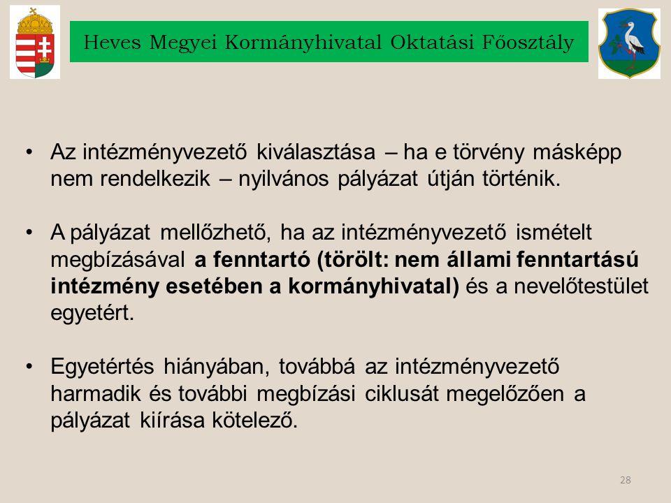 28 Heves Megyei Kormányhivatal Oktatási Főosztály Az intézményvezető kiválasztása – ha e törvény másképp nem rendelkezik – nyilvános pályázat útján tö