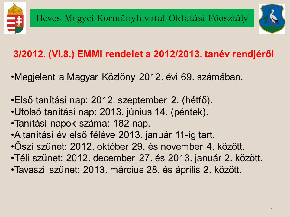 3/2012. (VI.8.) EMMI rendelet a 2012/2013. tanév rendjéről Megjelent a Magyar Közlöny 2012. évi 69. számában. Első tanítási nap: 2012. szeptember 2. (