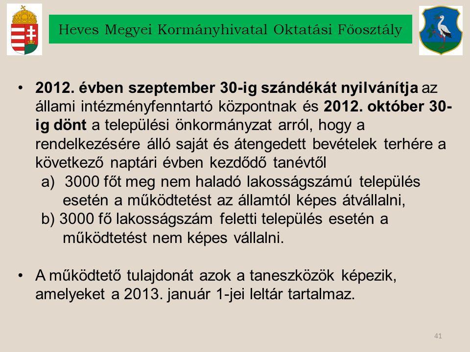 41 Heves Megyei Kormányhivatal Oktatási Főosztály 2012. évben szeptember 30-ig szándékát nyilvánítja az állami intézményfenntartó központnak és 2012.