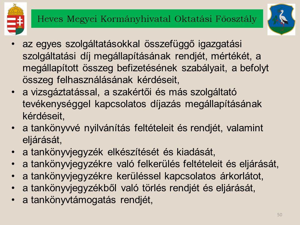50 Heves Megyei Kormányhivatal Oktatási Főosztály az egyes szolgáltatásokkal összefüggő igazgatási szolgáltatási díj megállapításának rendjét, mértéké