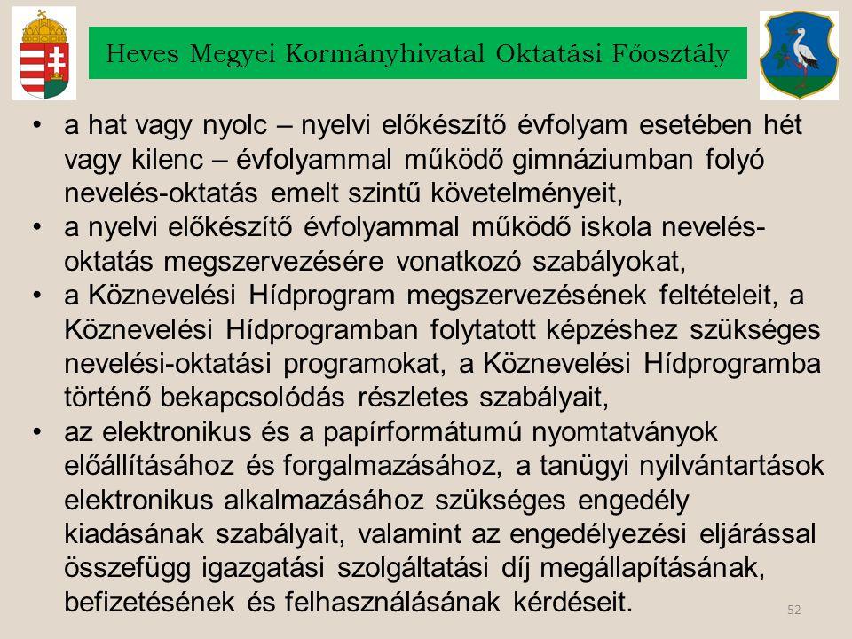 52 Heves Megyei Kormányhivatal Oktatási Főosztály a hat vagy nyolc – nyelvi előkészítő évfolyam esetében hét vagy kilenc – évfolyammal működő gimnáziu