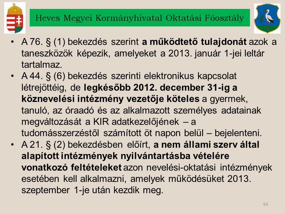 64 Heves Megyei Kormányhivatal Oktatási Főosztály A 76. § (1) bekezdés szerint a működtető tulajdonát azok a taneszközök képezik, amelyeket a 2013. ja