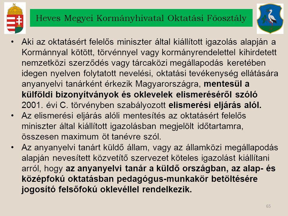 65 Heves Megyei Kormányhivatal Oktatási Főosztály Aki az oktatásért felelős miniszter által kiállított igazolás alapján a Kormánnyal kötött, törvénnye