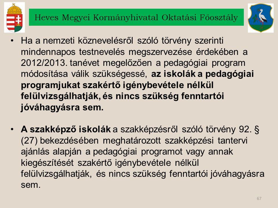 67 Heves Megyei Kormányhivatal Oktatási Főosztály Ha a nemzeti köznevelésről szóló törvény szerinti mindennapos testnevelés megszervezése érdekében a 2012/2013.