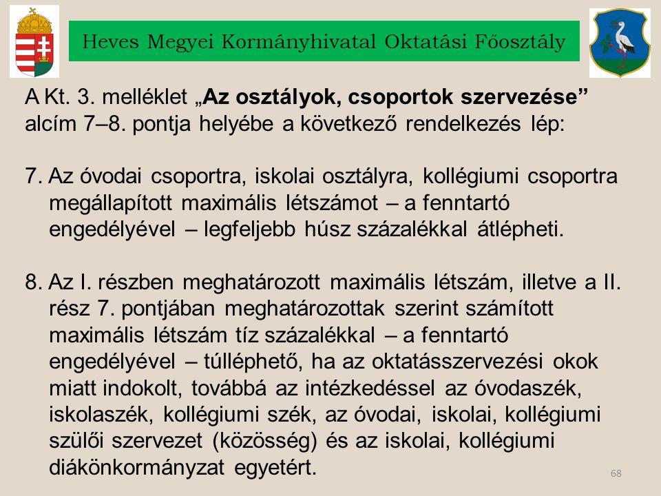 """68 Heves Megyei Kormányhivatal Oktatási Főosztály A Kt. 3. melléklet """"Az osztályok, csoportok szervezése"""" alcím 7–8. pontja helyébe a következő rendel"""