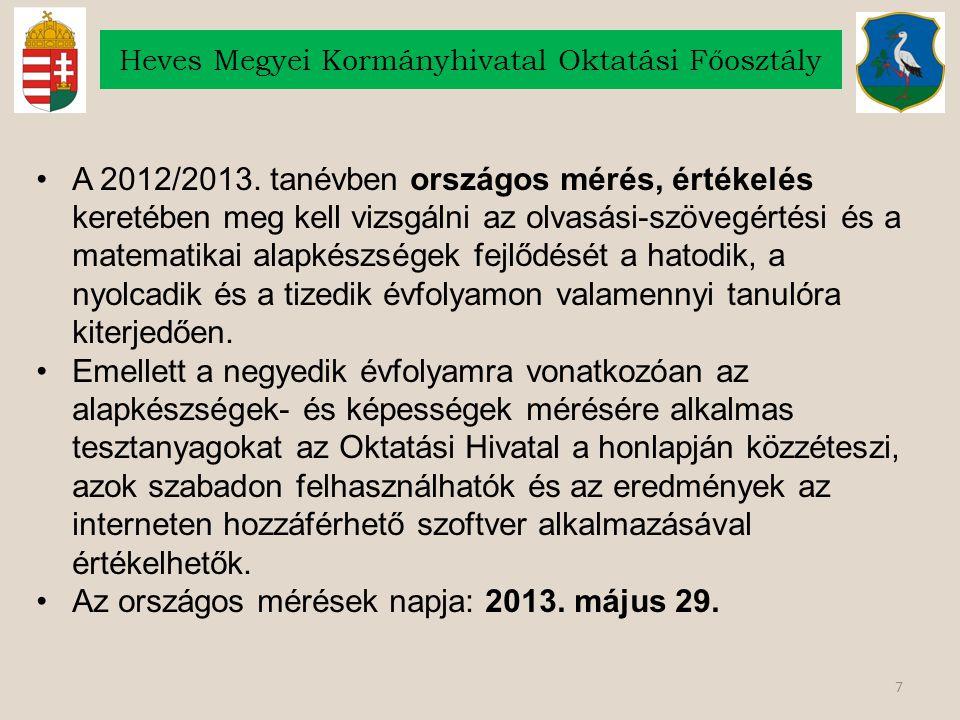 7 A 2012/2013. tanévben országos mérés, értékelés keretében meg kell vizsgálni az olvasási-szövegértési és a matematikai alapkészségek fejlődését a ha