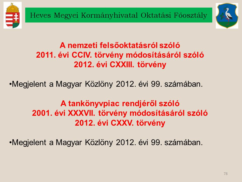 78 Heves Megyei Kormányhivatal Oktatási Főosztály A nemzeti felsőoktatásról szóló 2011. évi CCIV. törvény módosításáról szóló 2012. évi CXXIII. törvén
