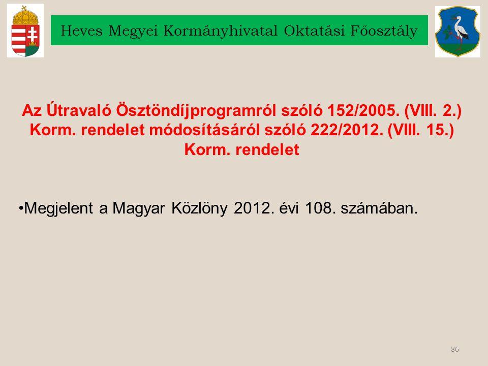 86 Heves Megyei Kormányhivatal Oktatási Főosztály Az Útravaló Ösztöndíjprogramról szóló 152/2005. (VIII. 2.) Korm. rendelet módosításáról szóló 222/20