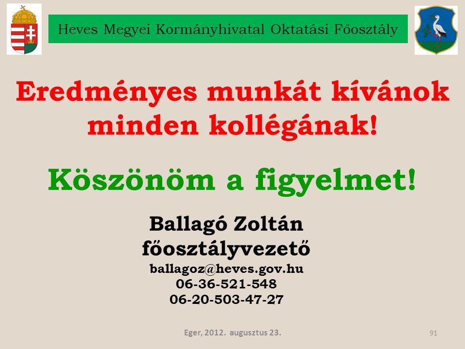 Eger, 2012. augusztus 23. 91 Heves Megyei Kormányhivatal Oktatási Főosztály Eredményes munkát kívánok minden kollégának! Köszönöm a figyelmet! Ballagó