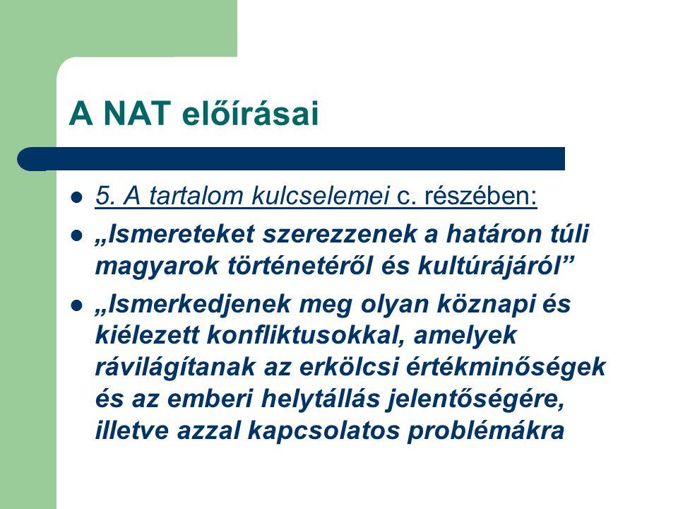 """A NAT előírásai 5. A tartalom kulcselemei c. részében: """"Ismereteket szerezzenek a határon túli magyarok történetéről és kultúrájáról"""" """"Ismerkedjenek m"""