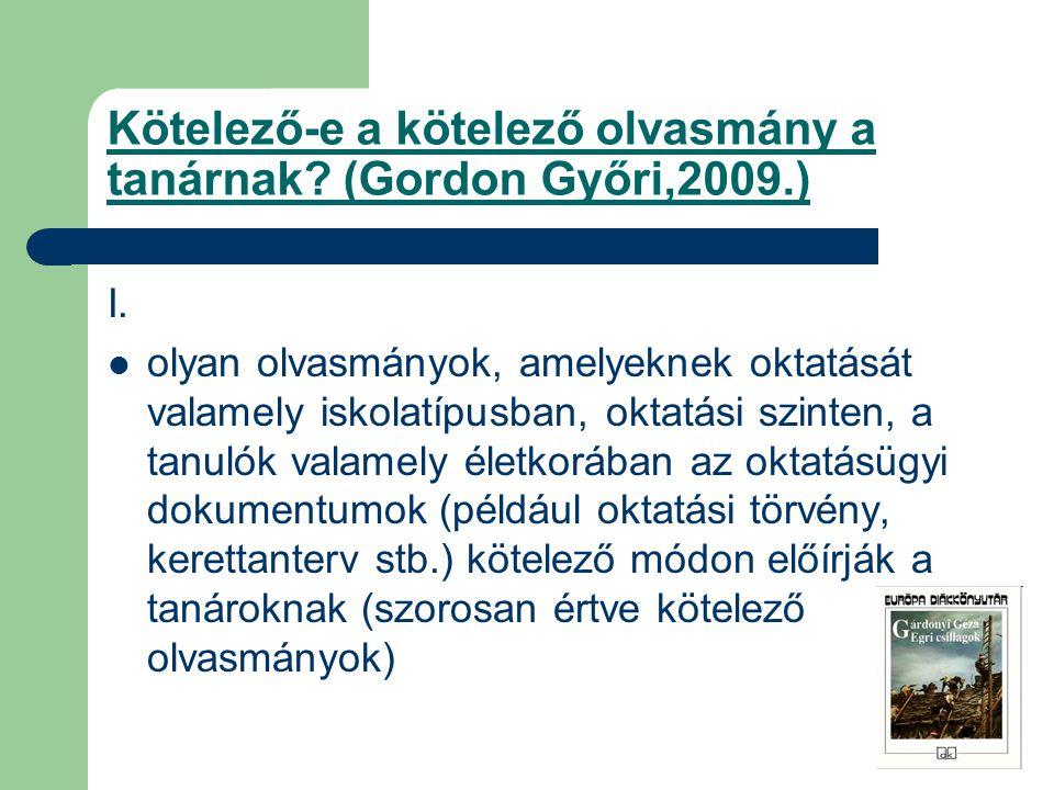 Kötelező-e a kötelező olvasmány a tanárnak? (Gordon Győri,2009.) I. olyan olvasmányok, amelyeknek oktatását valamely iskolatípusban, oktatási szinten,