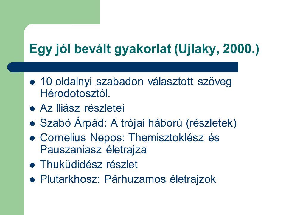 Egy jól bevált gyakorlat (Ujlaky, 2000.) 10 oldalnyi szabadon választott szöveg Hérodotosztól. Az Iliász részletei Szabó Árpád: A trójai háború (részl