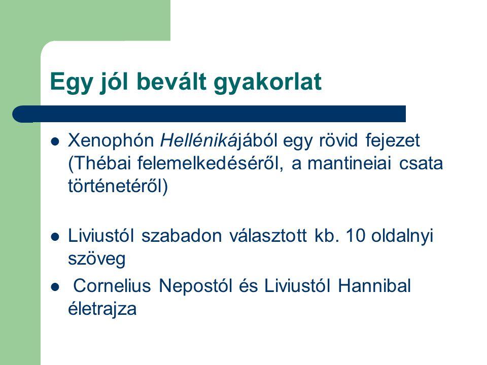 Egy jól bevált gyakorlat Xenophón Hellénikájából egy rövid fejezet (Thébai felemelkedéséről, a mantineiai csata történetéről) Liviustól szabadon válas
