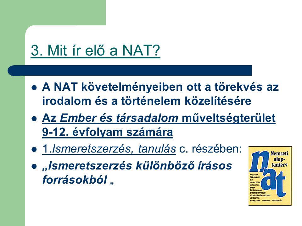 3. Mit ír elő a NAT? A NAT követelményeiben ott a törekvés az irodalom és a történelem közelítésére Az Ember és társadalom műveltségterület 9-12. évfo
