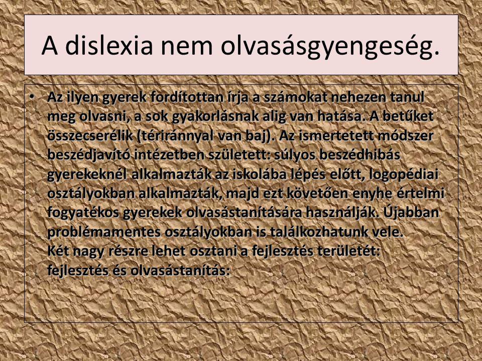 A dislexia nem olvasásgyengeség. Az ilyen gyerek fordítottan írja a számokat nehezen tanul meg olvasni, a sok gyakorlásnak alig van hatása. A betűket