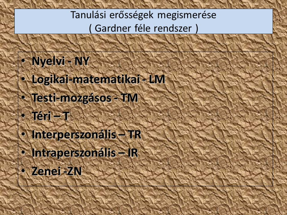 Tanulási erősségek megismerése ( Gardner féle rendszer ) Nyelvi - NY Nyelvi - NY Logikai-matematikai - LM Logikai-matematikai - LM Testi-mozgásos - TM