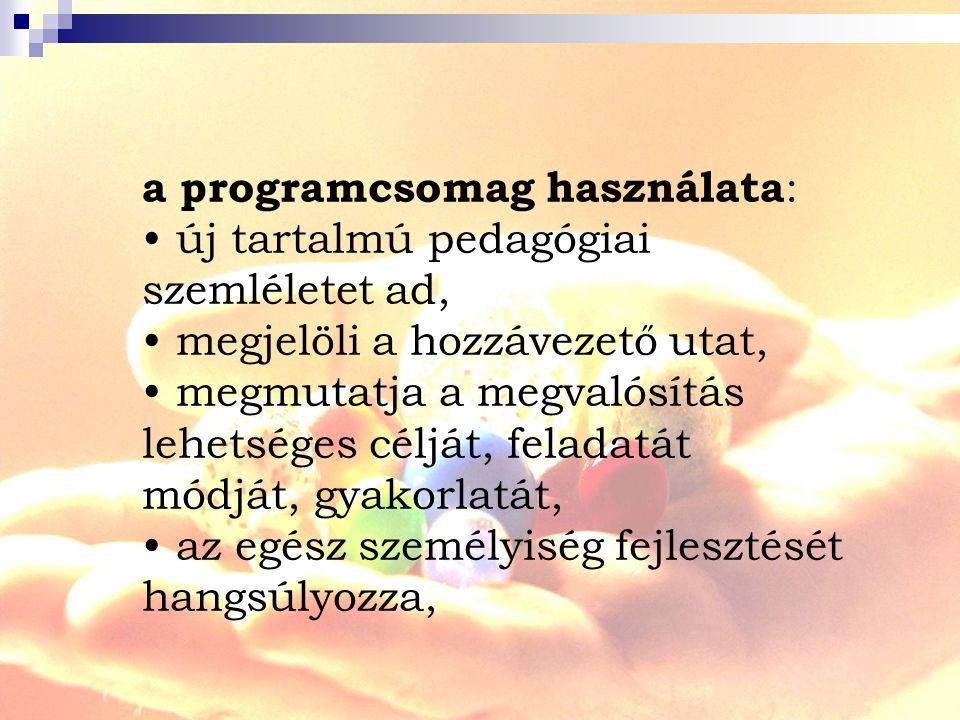 a programcsomag használata : új tartalmú pedagógiai szemléletet ad, megjelöli a hozzávezető utat, megmutatja a megvalósítás lehetséges célját, feladatát módját, gyakorlatát, az egész személyiség fejlesztését hangsúlyozza,