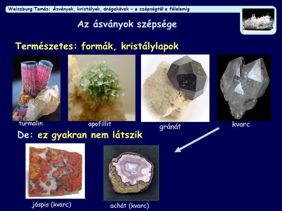 Weiszburg Tamás: Ásványok, kristályok, drágakövek – a szépségtől a félelemig Az ásványok szépsége Természetes: formák, kristálylapok De: ez gyakran ne
