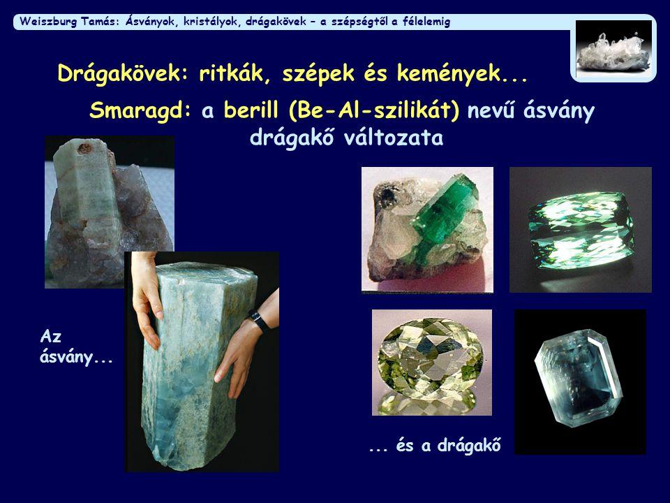 Weiszburg Tamás: Ásványok, kristályok, drágakövek – a szépségtől a félelemig Drágakövek: ritkák, szépek és kemények... Smaragd: a berill (Be-Al-szilik