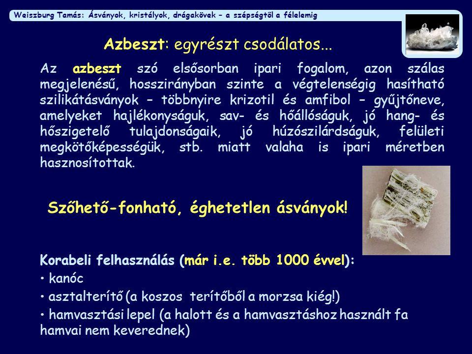 Weiszburg Tamás: Ásványok, kristályok, drágakövek – a szépségtől a félelemig Azbeszt: egyrészt csodálatos... Az azbeszt szó elsősorban ipari fogalom,