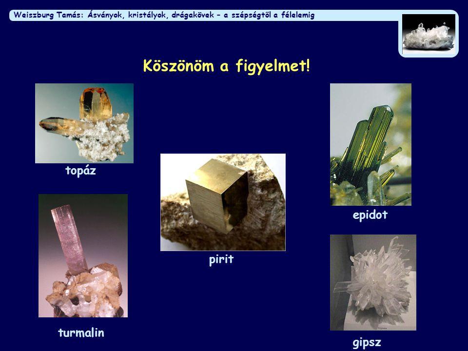Weiszburg Tamás: Ásványok, kristályok, drágakövek – a szépségtől a félelemig Köszönöm a figyelmet! topáz turmalin pirit epidot gipsz