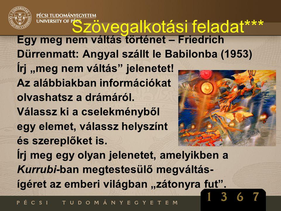 """Szövegalkotási feladat*** Egy meg nem váltás történet – Friedrich Dürrenmatt: Angyal szállt le Babilonba (1953) Írj """"meg nem váltás"""" jelenetet! Az alá"""