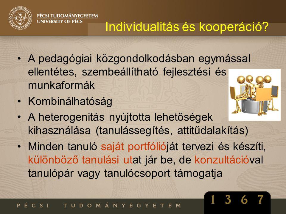 Individualitás és kooperáció? A pedagógiai közgondolkodásban egymással ellentétes, szembeállítható fejlesztési és munkaformák Kombinálhatóság A hetero