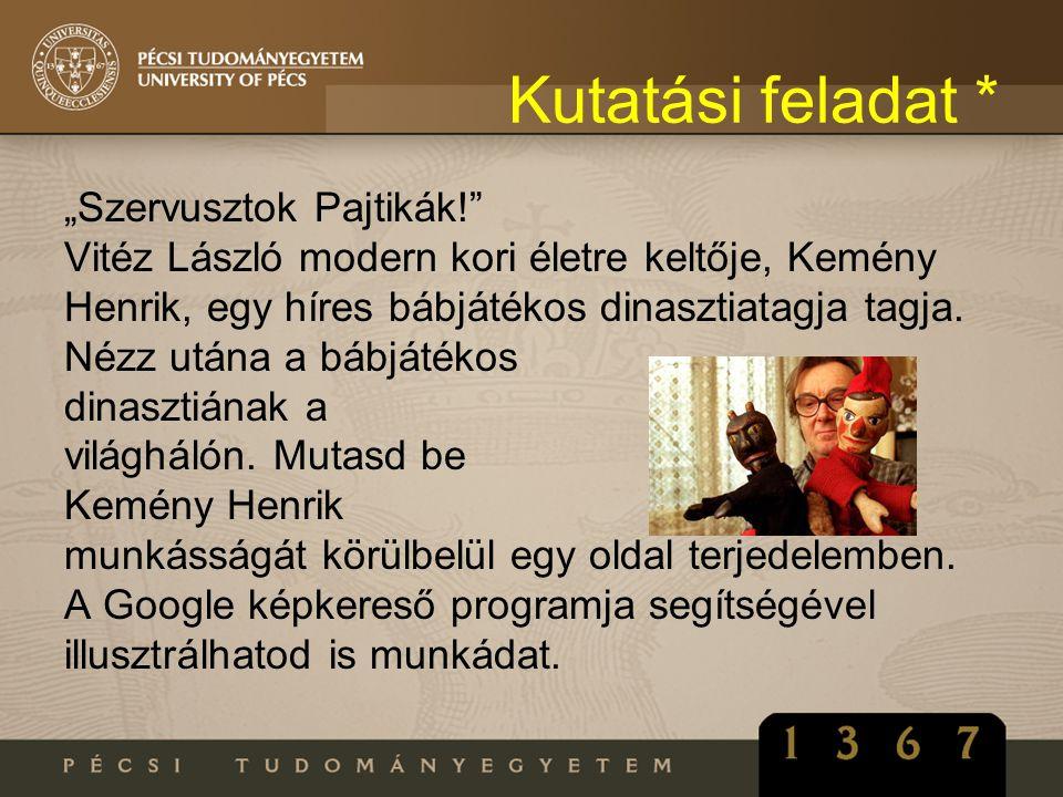 """Kutatási feladat * """"Szervusztok Pajtikák!"""" Vitéz László modern kori életre keltője, Kemény Henrik, egy híres bábjátékos dinasztiatagja tagja. Nézz utá"""