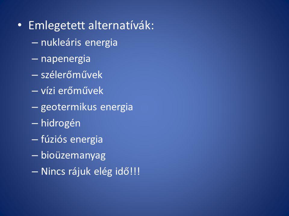 Emlegetett alternatívák: – nukleáris energia – napenergia – szélerőművek – vízi erőművek – geotermikus energia – hidrogén – fúziós energia – bioüzeman