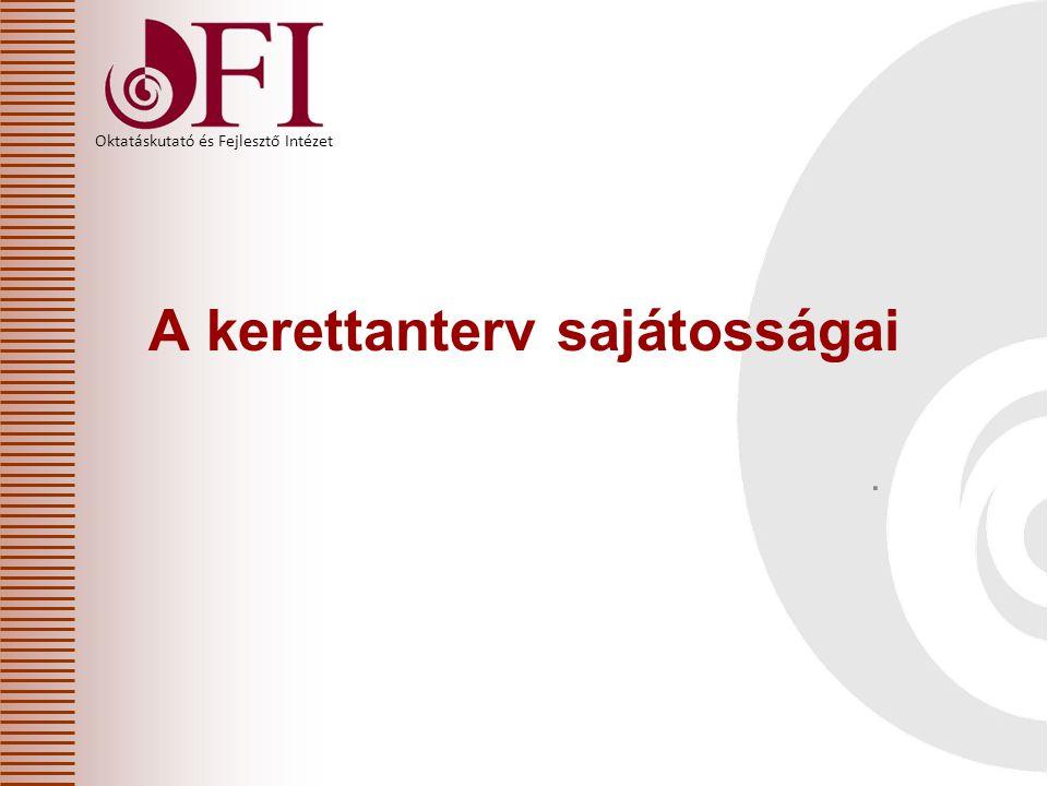Oktatáskutató és Fejlesztő Intézet A kerettanterv sajátosságai.