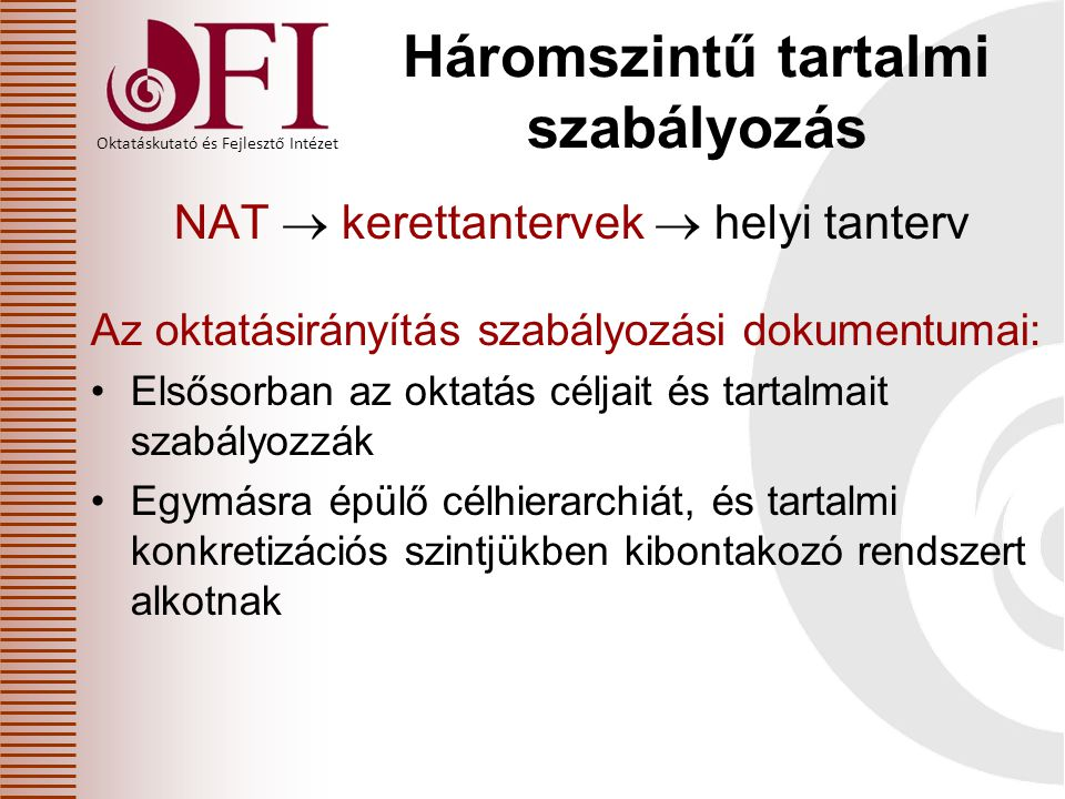 Oktatáskutató és Fejlesztő Intézet Kerettantervek feladata és jellemzője A tartalmi szabályozás második szintje Céljai konkrétabbak és specifikusabbak (pl.