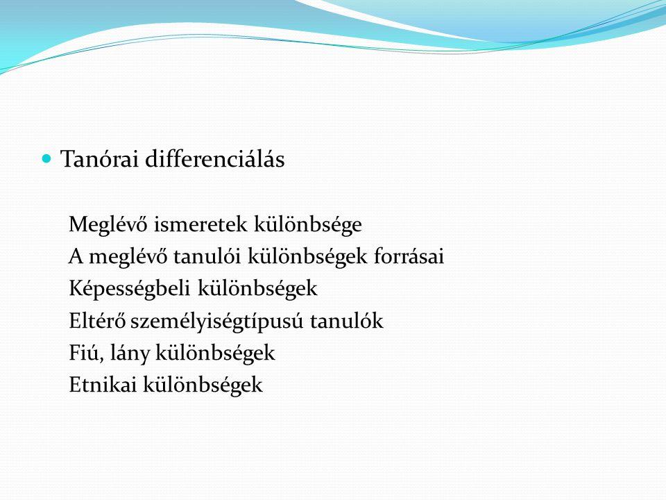 Tanórai differenciálás Meglévő ismeretek különbsége A meglévő tanulói különbségek forrásai Képességbeli különbségek Eltérő személyiségtípusú tanulók F