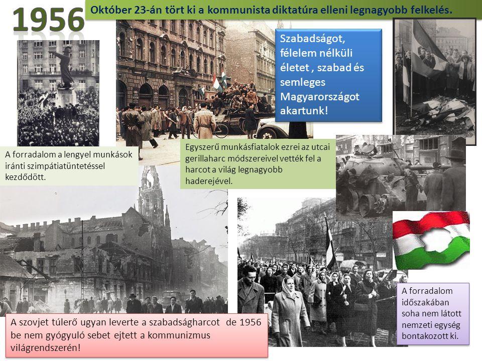 Október 23-án tört ki a kommunista diktatúra elleni legnagyobb felkelés. A forradalom a lengyel munkások iránti szimpátiatüntetéssel kezdődött. Egysze