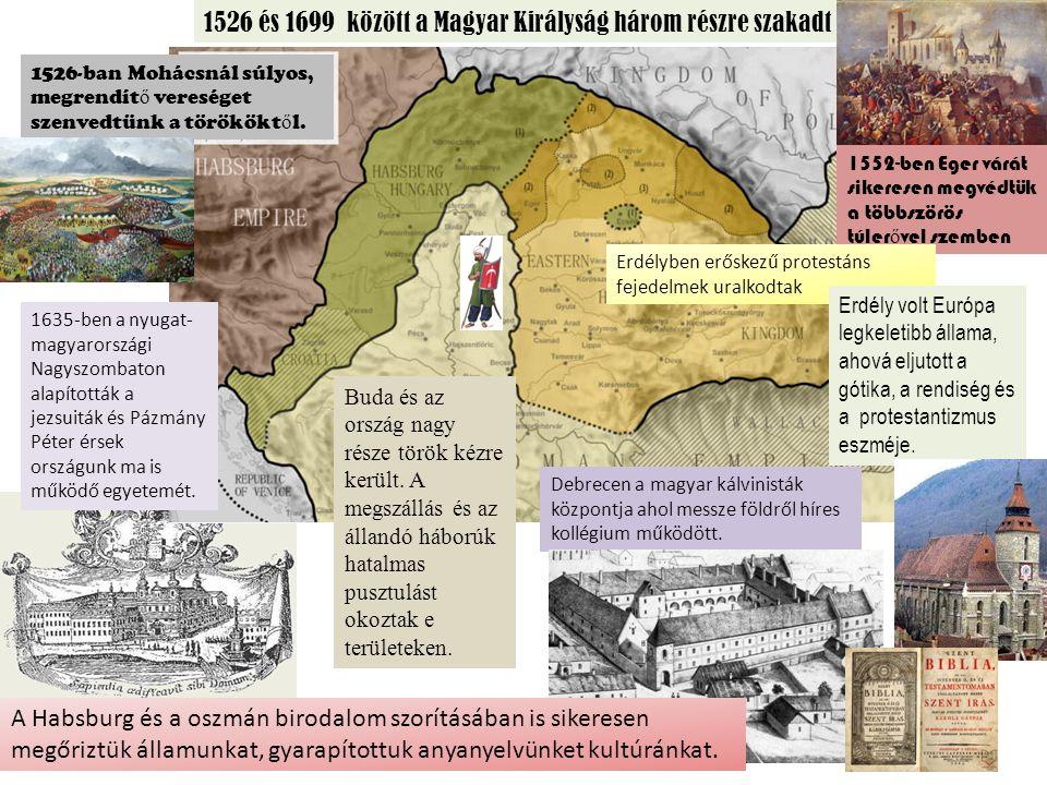 1526 és 1699 között a Magyar Királyság három részre szakadt 1526-ban Mohácsnál súlyos, megrendít ő vereséget szenvedtünk a törökökt ő l. 1552-ben Eger
