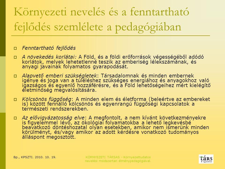 Bp., KPSZTI. 2010. 10. 19.KÖRNYEZETI TÁRSAS - Környezettudatos nevelési módszertan élménypedagógiával. Környezeti nevelés és a fenntartható fejlődés s