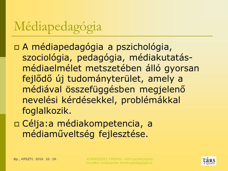 Bp., KPSZTI. 2010. 10. 19.KÖRNYEZETI TÁRSAS - Környezettudatos nevelési módszertan élménypedagógiával. Médiapedagógia  A médiapedagógia a pszichológi