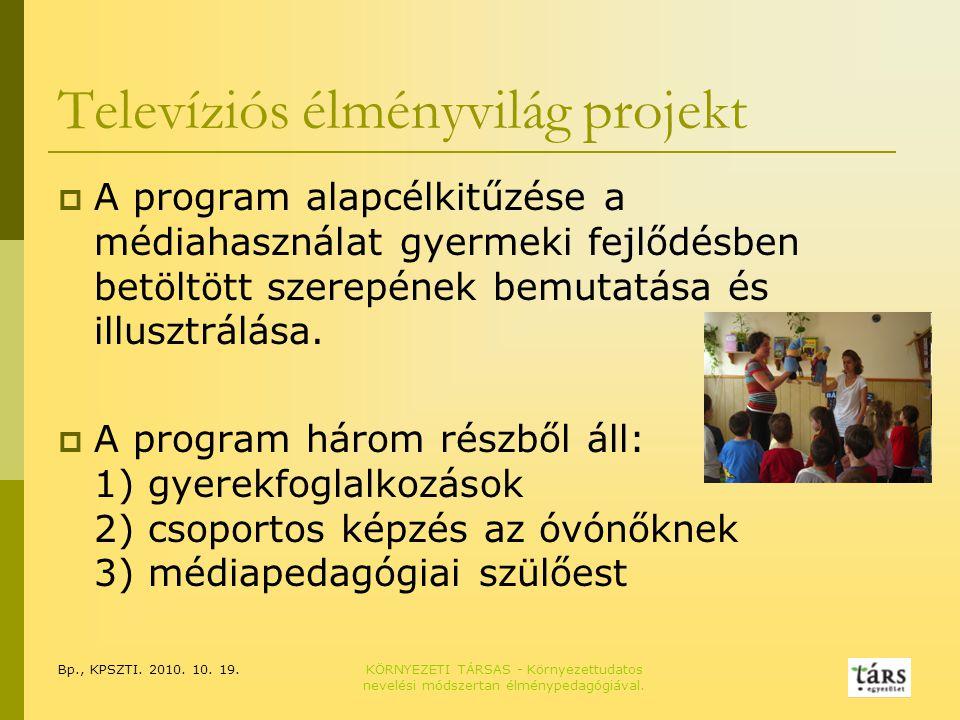 Bp., KPSZTI. 2010. 10. 19.KÖRNYEZETI TÁRSAS - Környezettudatos nevelési módszertan élménypedagógiával. Televíziós élményvilág projekt  A program alap