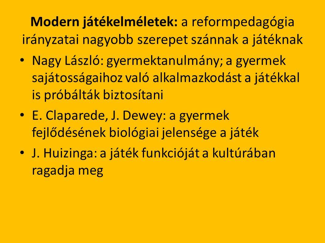 Modern játékelméletek: a reformpedagógia irányzatai nagyobb szerepet szánnak a játéknak Nagy László: gyermektanulmány; a gyermek sajátosságaihoz való alkalmazkodást a játékkal is próbálták biztosítani E.