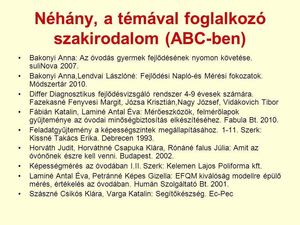 Néhány, a témával foglalkozó szakirodalom (ABC-ben) Bakonyi Anna: Az óvodás gyermek fejlődésének nyomon követése.