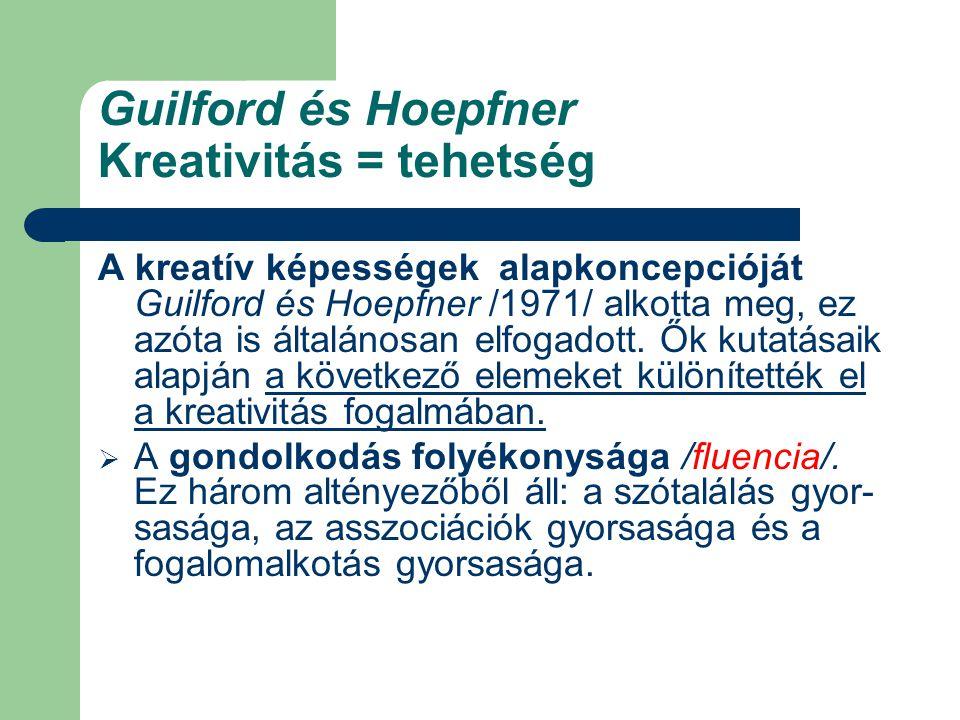 Guilford és Hoepfner Kreativitás = tehetség A kreatív képességek alapkoncepcióját Guilford és Hoepfner /1971/ alkotta meg, ez azóta is általánosan elfogadott.