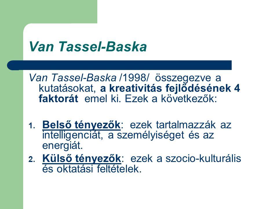 Van Tassel-Baska Van Tassel-Baska /1998/ összegezve a kutatásokat, a kreativitás fejlődésének 4 faktorát emel ki. Ezek a következők: 1. Belső tényezők