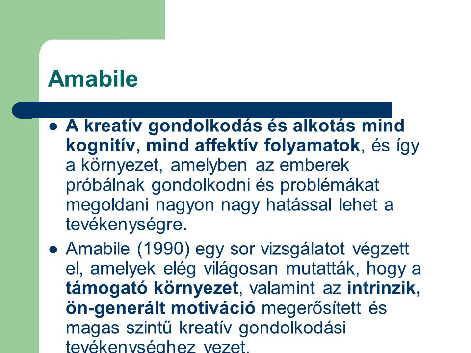 Amabile A kreatív gondolkodás és alkotás mind kognitív, mind affektív folyamatok, és így a környezet, amelyben az emberek próbálnak gondolkodni és problémákat megoldani nagyon nagy hatással lehet a tevékenységre.