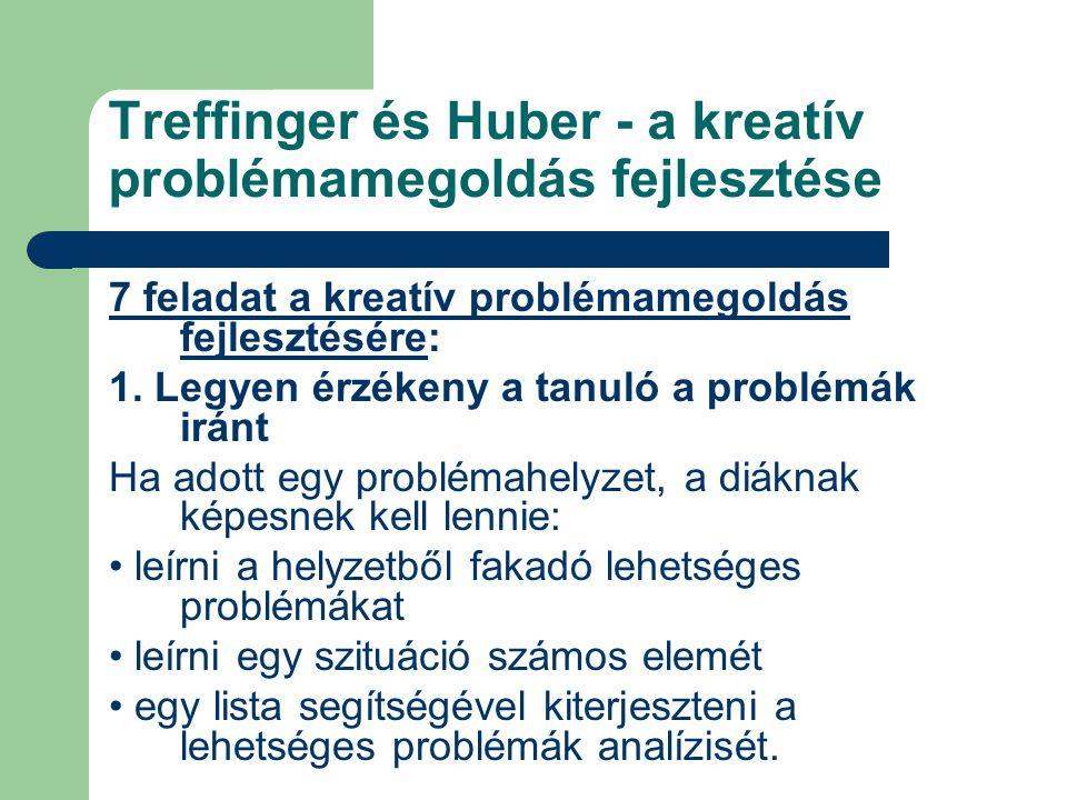 Treffinger és Huber - a kreatív problémamegoldás fejlesztése 7 feladat a kreatív problémamegoldás fejlesztésére: 1. Legyen érzékeny a tanuló a problém