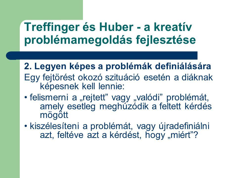 Treffinger és Huber - a kreatív problémamegoldás fejlesztése 2. Legyen képes a problémák definiálására Egy fejtörést okozó szituáció esetén a diáknak
