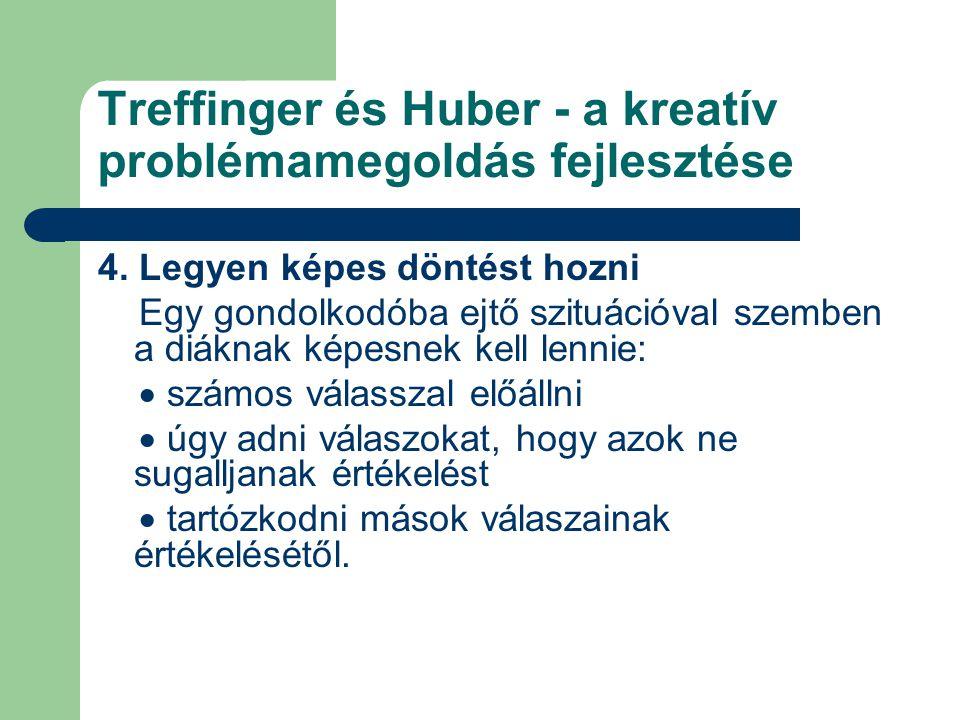 Treffinger és Huber - a kreatív problémamegoldás fejlesztése 4. Legyen képes döntést hozni Egy gondolkodóba ejtő szituációval szemben a diáknak képesn